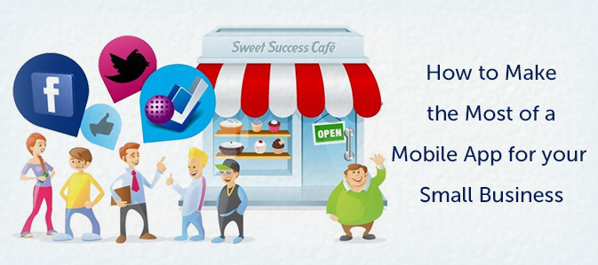 How to Make the Most of a Mobile App for your Small Business