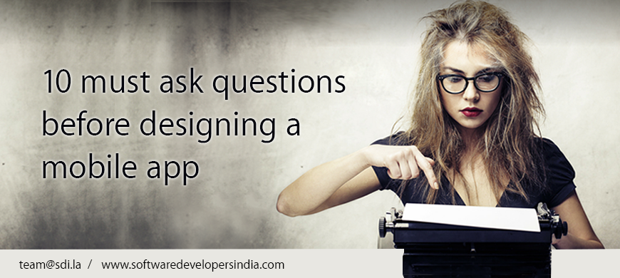 10 must ask questions before designing a mobile app